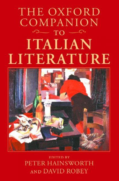 The Oxford companion to Italian literature / edited by Peter Hainsworth and David Robey