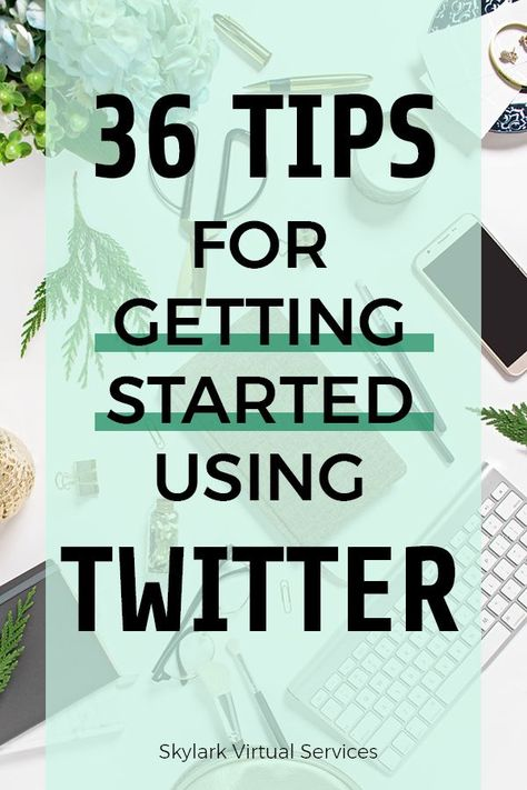 Want to Start with Twitter? Here are 36 Top Tips