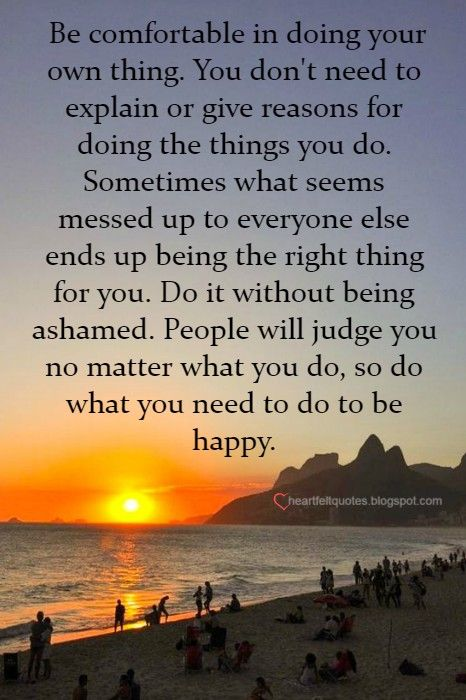 Be Comfortable In Doing Your Own Thing Life Quotes Happy Quotes Words Quotes