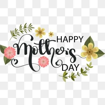 Happy Mothers Day Text Lettering With Flowers And Leaves Mothers Day Clipart Happy Mother S Day Happy Mothers Day Png And Vector With Transparent Background Mothers Day Text Happy Mothers Day