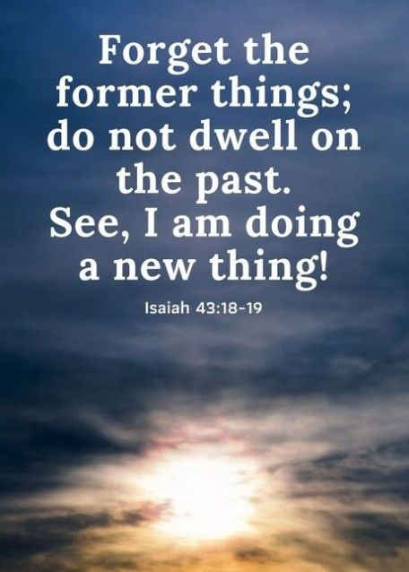 Remember ye not former things, neither consider the things of old. Behold, I will do a new thing; no…   Forget the former  things, Bible facts, Rivers in the desert