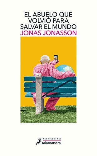 El Abuelo Que Volvió Para Salvar El Mundo Narrativa Ebook Jonas Jonasson Amazon Es Tienda Kindle Libros Gratis Libro La Abuela Libros