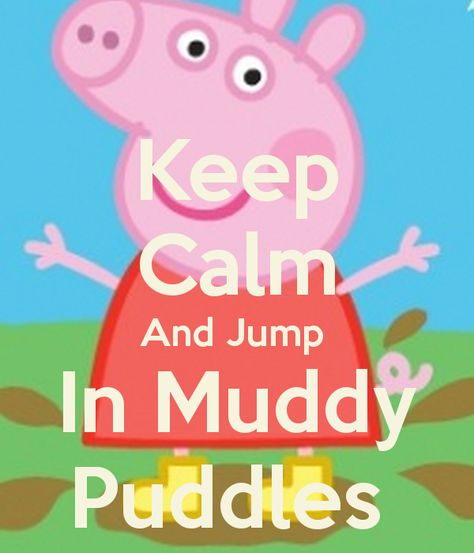 Keep Calm And Jump In Muddy Puddles Poster   DANNY   Keep ...