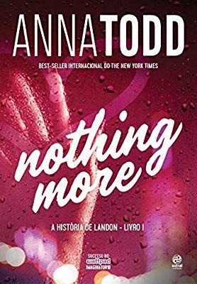 Nothing More A História De Landon Livro I Livros Na Amazon Brasil 9788582466797 After Livro Recomendações De Livros Sinopse