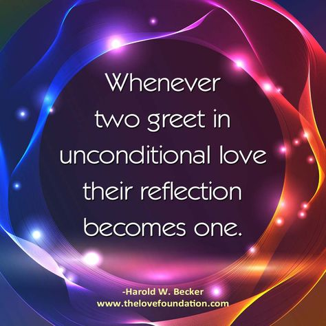 Whenever two greet in unconditional love their reflection becomes one. @HaroldWBecker #UnconditionalLove