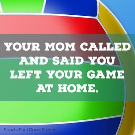 Volleyball Quotes Slogans And Sayings Your Mom Called And Said You Left Your Game At Home Called Game Home Left Mom Sport Slogans Volleyball Motto