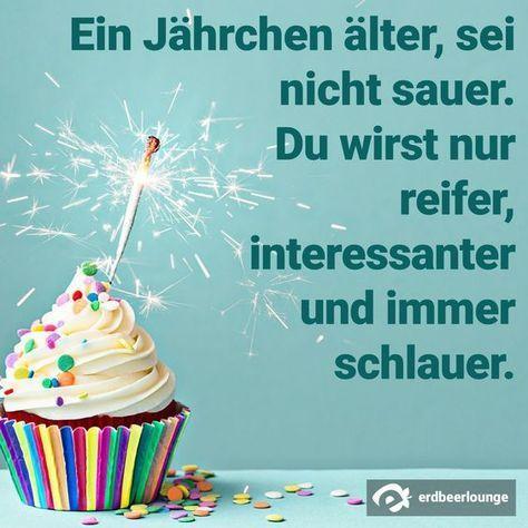 Ein Jährchen älter, sei nicht sauer. Du wirst nur reifer, interessanter und schlauer. #birthdayquotes