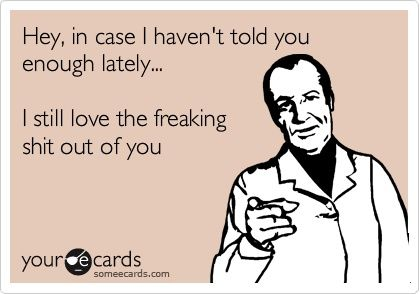 I still love the freaking shit out of you... I really do! So funny!!!