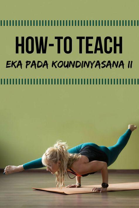 How To Teach Eka Pada Koundinyasana Ii Advanced Yoga Yoga Poses Advanced Yoga For Beginners Flexibility