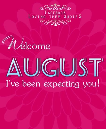 Welcome August via Loving Them Quotes on Facebook | Hello and Good
