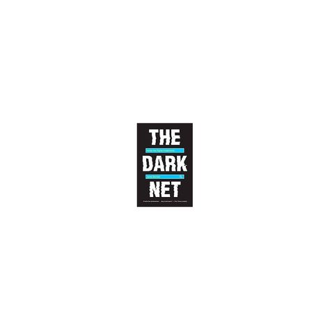 The Dark Net Inside the Digital Underworld