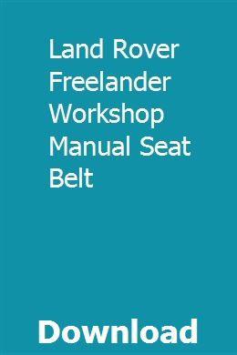 Land Rover Freelander Workshop Manual Seat Belt Land Rover Freelander Land Rover Land Rover Car