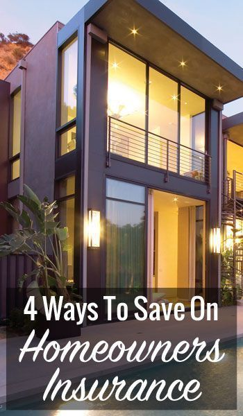 4 Ways To Save Homeowner Insurance Homeowners Insurance Home Insurance Homeowner
