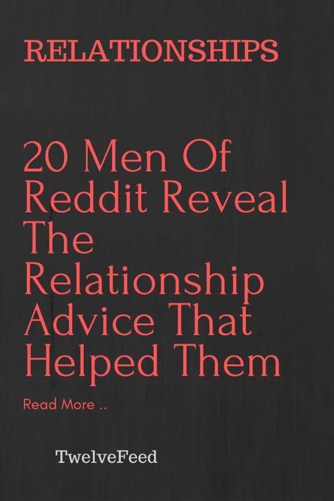 20 Men Of Reddit Reveal The Relationship Advice That Helped Them – Twelve Feeds #relationship #relationshipgoals #relationshipqoutes #relationshipmemes #relationshipgoalscute #relationshipgoalspictures #female #quotes #entertainment #couple #couplegoals #marriage #love #lovequotes #loveislove #lovetoknow #boyfriend #boy #girl #relation #loverelationship #relationshipadvice #relationshiptips #relationshiparticles #dating #datingguide #singles #singlewomen #singlemen #howdating #fordating #mitdati
