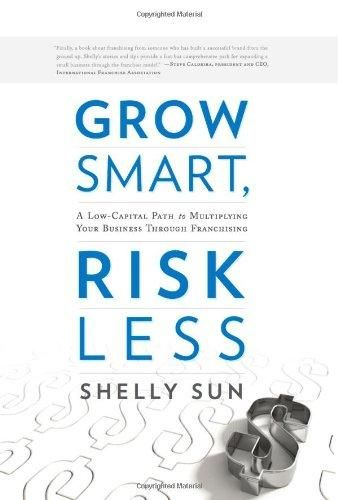 Grow Smart, Risk Less: A Low-Capital Path to Multiplying Your Business Through Franchising - Default