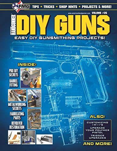 Pdf Diy Guns Easy Diy Gunsmithing Projects Download In 2020 Diy Guns Gunsmithing Guns