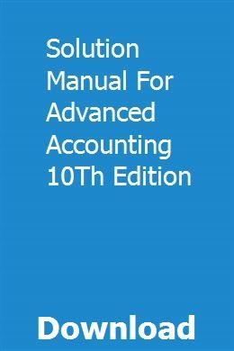 Solution Manual For Advanced Accounting 10th Edition Solutions Accounting Manual