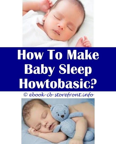 3 Inspired Tricks Baby Sleep In Car Seat Overnight Baby Sleep Bags With Arms How To Make Baby Sleep With Cough And Cold How To Make New Baby Sleep At Night Can