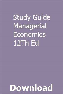 Study Guide Managerial Economics 12th Ed Managerial Economics