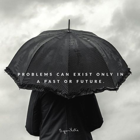There can be no problems now. http://thework.com #byronkatie #quotestoliveby