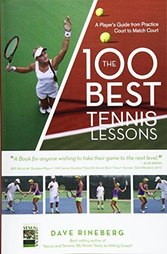 Download Pdf The 100 Best Tennis Lessons A Players Guide From Practice Court To Match Court Free Epub Mobi Ebooks Tennis Lessons Tennis Tennis Online