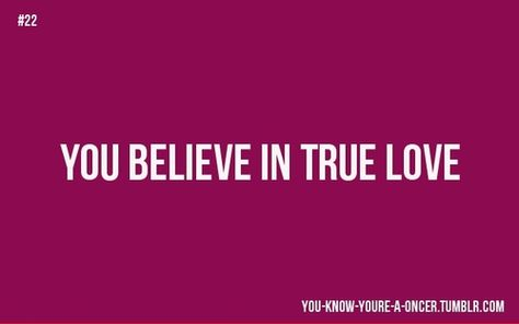 """""""You know you're a Oncer when you find yourself once again un-ironically believing in True Love."""""""