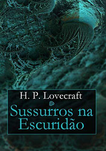 Sussurros Na Escuridao Por H P Lovecraft Quanto Mais Eu