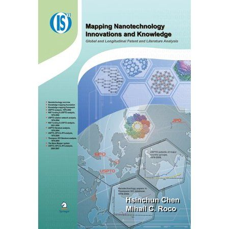 Integrated Information Systems: Mapping Nanotechnology Innovations and Knowledge: Global and Longitudinal Patent and Literature Analysis (Paperback)