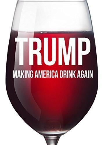 Trump Gag Gift Making America Drink Again Wine Glass - Funny