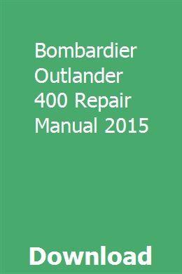 Bombardier Outlander 400 Repair Manual 2015 Repair Manuals Repair Outlander