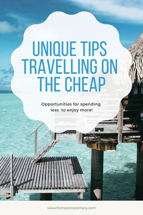 Unique tips traveling on the CHEAP   From Penny to Many