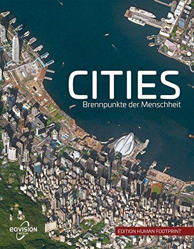 Cities Brennpunkte Der Menschheit Edition Human Footprint Der Brennpunkte Cities Menschheit Die Welt Von Oben Luftaufnahme Bucher
