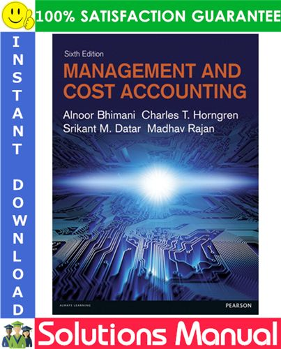 Management And Cost Accounting 6th Edition Solutions Manual By Bhimani Horngren Datar Rajan Cost Accounting Accounting Management