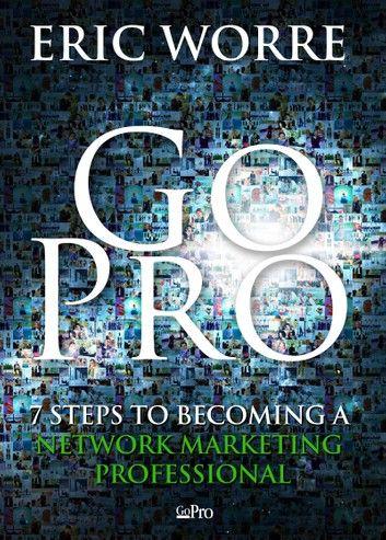 Go Pro Ebook By Eric Worre Rakuten Kobo Network Marketing Marketing Professional Eric Worre
