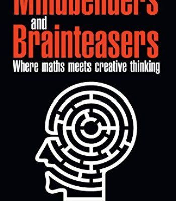 Mindbenders And Brainteasers: Where Maths Meets Creative