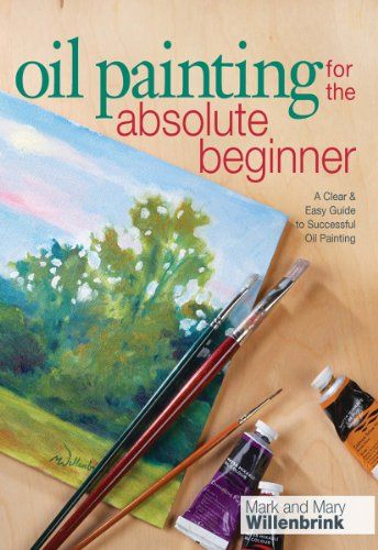 Read Book Oil Painting For The Absolute Beginner A Clear Easy