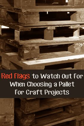 Red Flags to watch out for when choosing a pallet to use for crafting