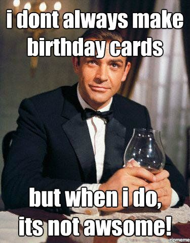 I Dont Always Make Inappropriate Birthday Meme Inappropriate Birthday Memes Birthday Meme Inspirational Quotes Pictures
