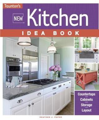 Pdf Download New Kitchen Idea Book By Heather J Paper Free Epub Kitchen Design Kitchen Remodel Small White Kitchen Design