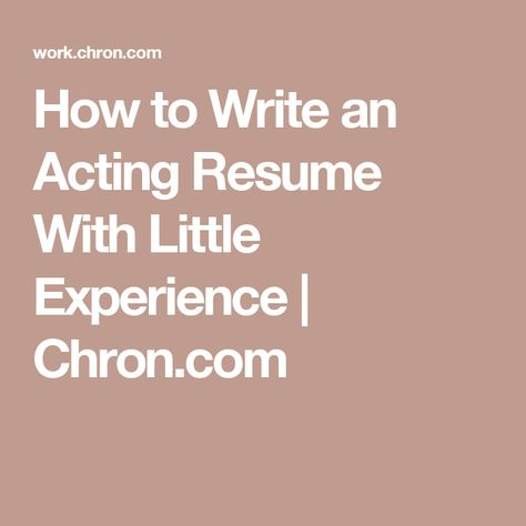 How to Write an Acting Resume With Little Experience - how to write an acting resume