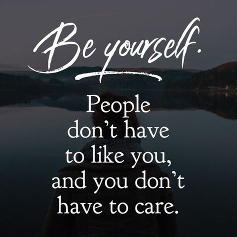 People don't have to like you,and you don't have to care. Be yourself! #BeYourself #quotes #inspirationalquotes #Carefree #dailyquotes #therandomvibez  #coolquotes