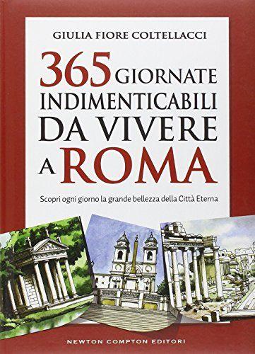 365 Giornate Indimenticabili Da Vivere A Roma Scopri Ogni Giorno