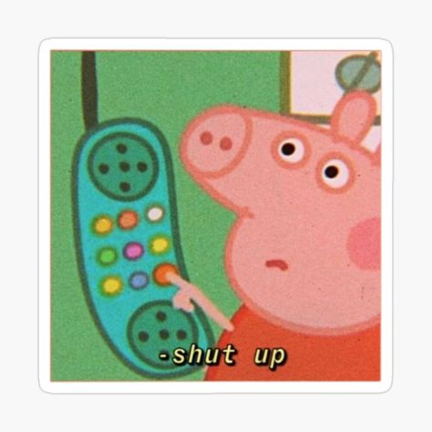 'shut up ' Sticker by caitwood Cute Memes, Really Funny Memes, Stupid Funny Memes, Funny Relatable Memes, Peppa Pig Cartoon, Response Memes, Current Mood Meme, Snapchat Stickers, Mood Pics
