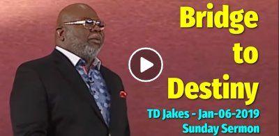 Bishop TD Jakes - Sunday Sermon (January-06-2019) Bridges to