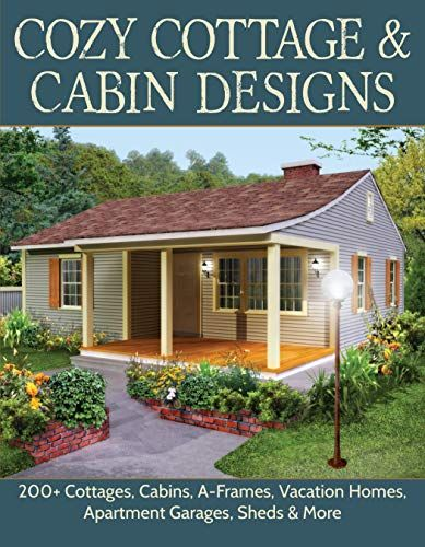 Epub Free Cozy Cottage Cabin Designs 200 Cottages Cabins Aframes Vacation Homes Apartment Garages Sheds More Cr Cabin Design Cozy Cottage Cottage House Plans