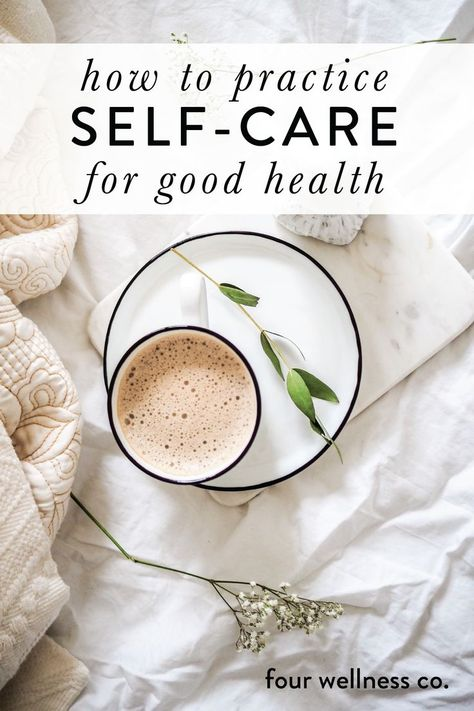 How to practice self-care for good health // The importance of regular self-care for overall health and well-being, plus ideas for finding self-care activities that work for you. // Wellness tips for healthy living at fourwellness.co #selfcare #wellnesstips #healthyliving #happiness #mentalhealth