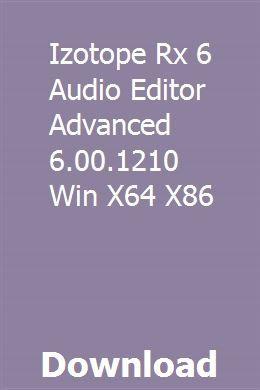 Izotope Rx 6 Audio Editor Advanced 6 00 1210 Win X64 X86 download