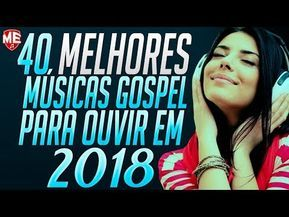 40 Melhores Músicas Gospel Para Ouvir Em 2018 Músicas Evangélicas Me Youtube Musicas Gospel Para Ouvir Música Gospel Melhores Musicas Gospel