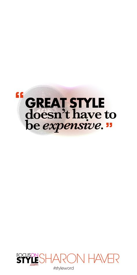 Great style doesn't have to be expensive. Subscribe to the daily #styleword here: http://www.focusonstyle.com/styleword/ #quotes #styletips