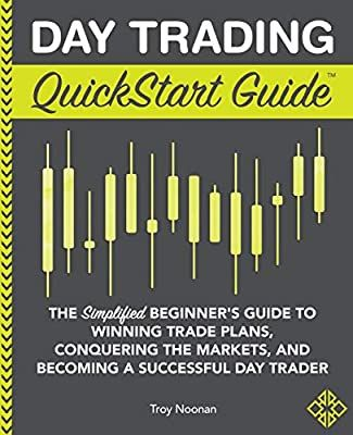 Amazon Com Day Trading Quickstart Guide The Simplified Beginner S Guide To Winning Trade Plans Conquering The Markets Day Trading Day Trader Beginners Guide